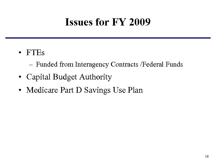Issues for FY 2009 • FTEs – Funded from Interagency Contracts /Federal Funds •