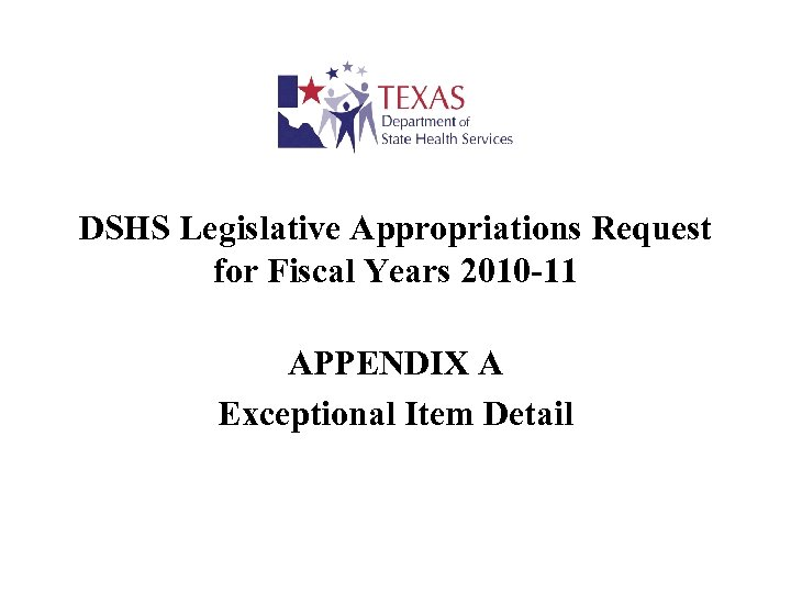 DSHS Legislative Appropriations Request for Fiscal Years 2010 -11 APPENDIX A Exceptional Item Detail