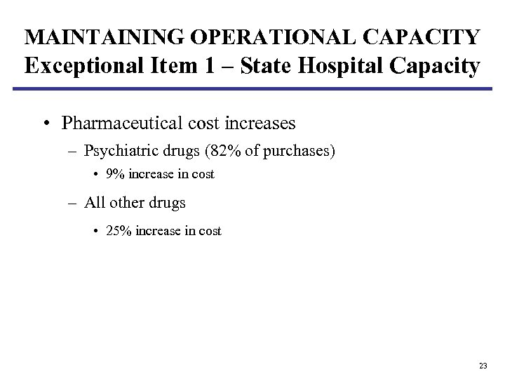 MAINTAINING OPERATIONAL CAPACITY Exceptional Item 1 – State Hospital Capacity • Pharmaceutical cost increases