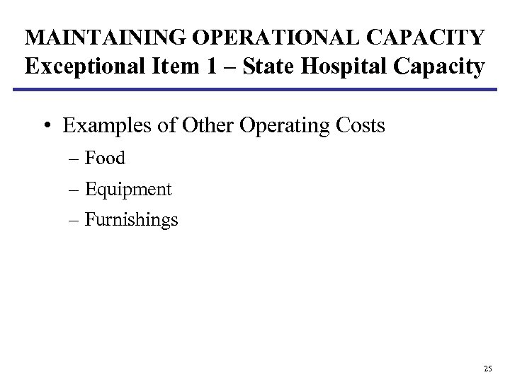 MAINTAINING OPERATIONAL CAPACITY Exceptional Item 1 – State Hospital Capacity • Examples of Other
