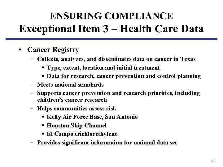 ENSURING COMPLIANCE Exceptional Item 3 – Health Care Data • Cancer Registry – Collects,