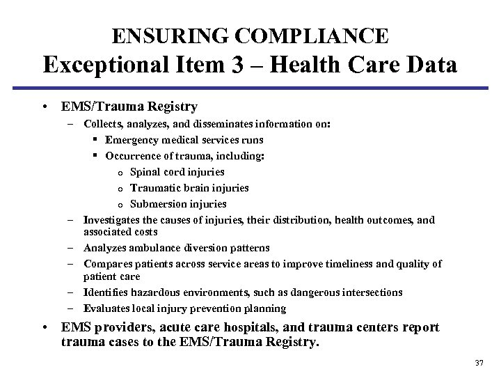ENSURING COMPLIANCE Exceptional Item 3 – Health Care Data • EMS/Trauma Registry – Collects,