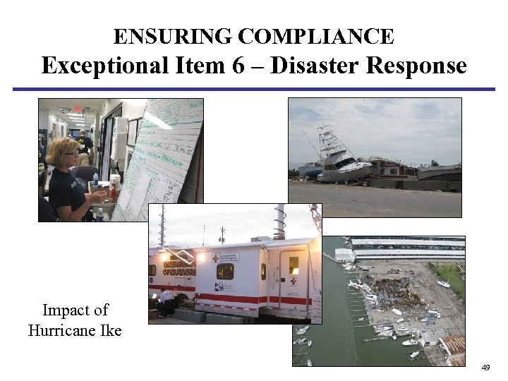 ENSURING COMPLIANCE Exceptional Item 6 – Disaster Response Impact of Hurricane Ike 49