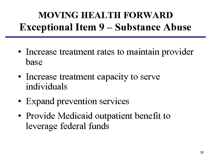 MOVING HEALTH FORWARD Exceptional Item 9 – Substance Abuse • Increase treatment rates to