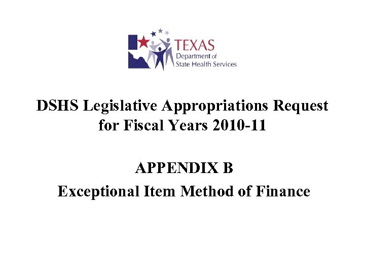 DSHS Legislative Appropriations Request for Fiscal Years 2010 -11 APPENDIX B Exceptional Item Method