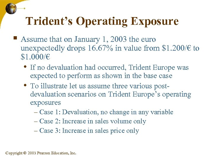 Trident's Operating Exposure § Assume that on January 1, 2003 the euro unexpectedly drops