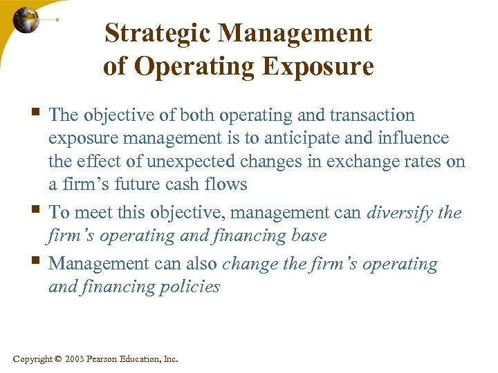 Strategic Management of Operating Exposure § The objective of both operating and transaction §