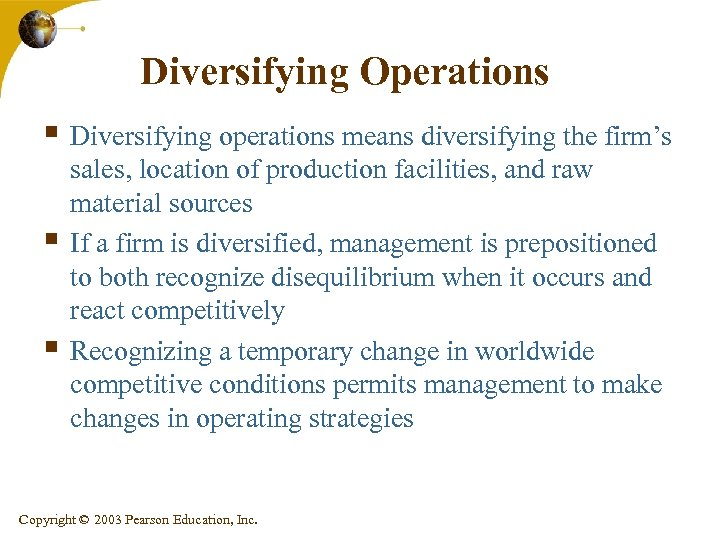 Diversifying Operations § Diversifying operations means diversifying the firm's § § sales, location of