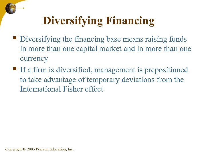 Diversifying Financing § Diversifying the financing base means raising funds § in more than