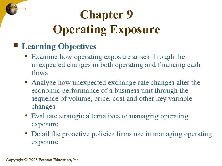 Chapter 9 Operating Exposure § Learning Objectives • Examine how operating exposure arises through