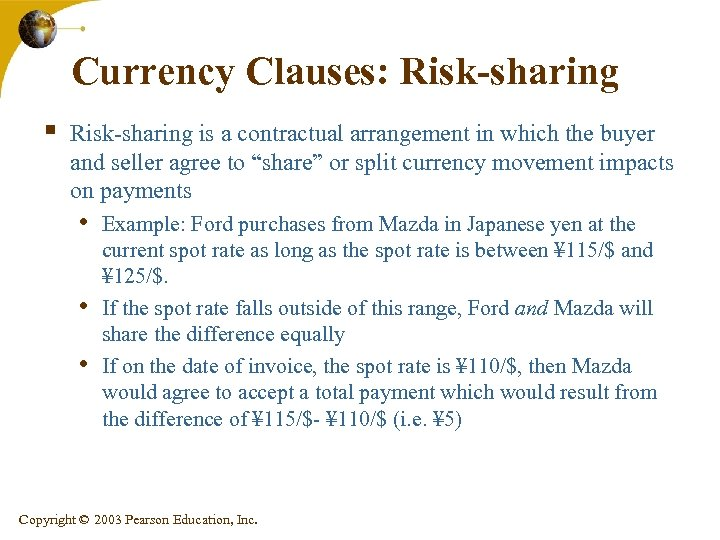 Currency Clauses: Risk-sharing § Risk-sharing is a contractual arrangement in which the buyer and