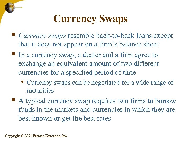 Currency Swaps § Currency swaps resemble back-to-back loans except § that it does not