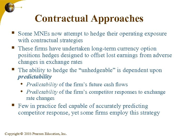 Contractual Approaches § § § Some MNEs now attempt to hedge their operating exposure