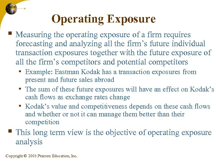 Operating Exposure § Measuring the operating exposure of a firm requires forecasting and analyzing