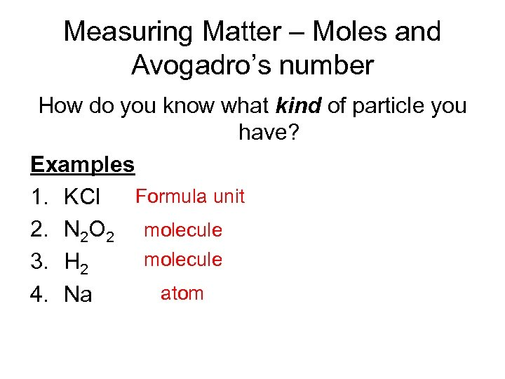 Measuring Matter – Moles and Avogadro's number How do you know what kind of