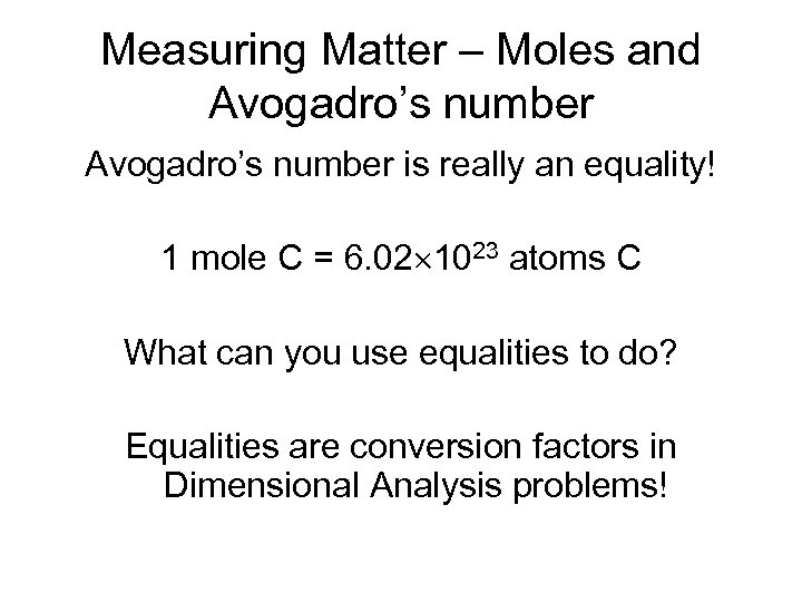 Measuring Matter – Moles and Avogadro's number is really an equality! 1 mole C