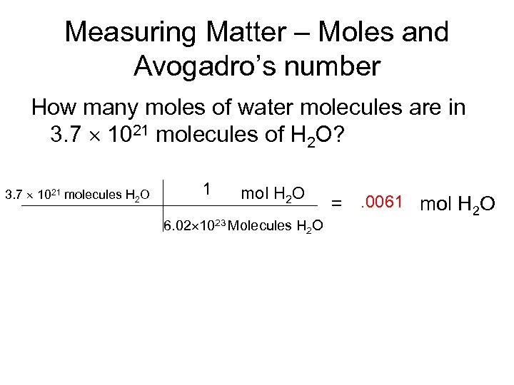 Measuring Matter – Moles and Avogadro's number How many moles of water molecules are