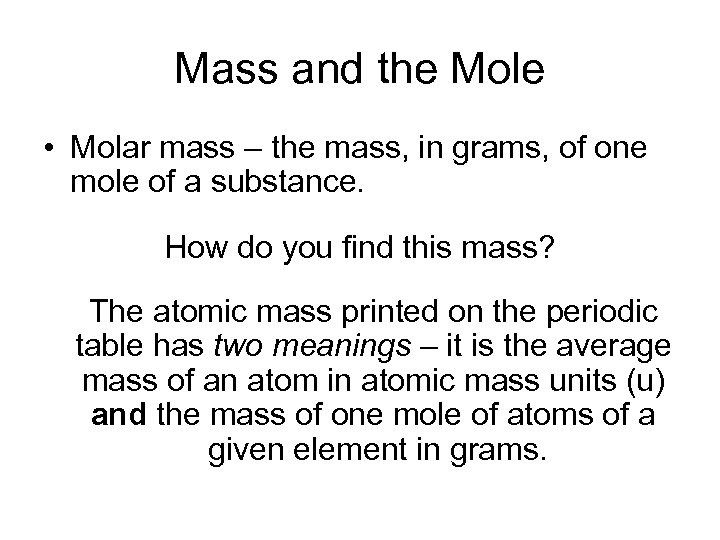 Mass and the Mole • Molar mass – the mass, in grams, of one