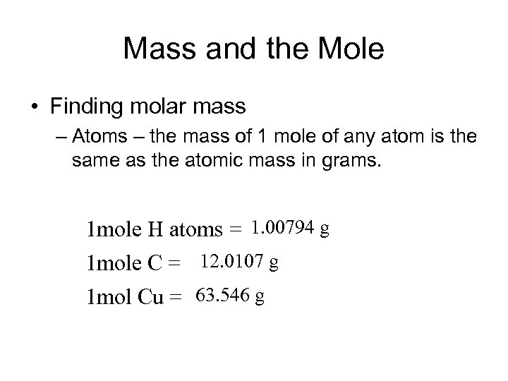 Mass and the Mole • Finding molar mass – Atoms – the mass of