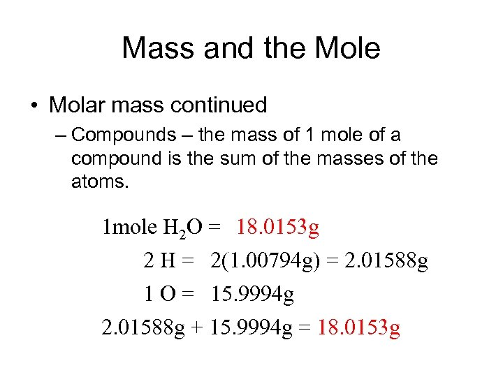 Mass and the Mole • Molar mass continued – Compounds – the mass of