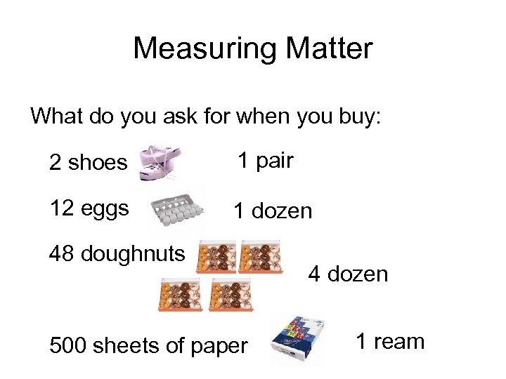 Measuring Matter What do you ask for when you buy: 2 shoes 1 pair