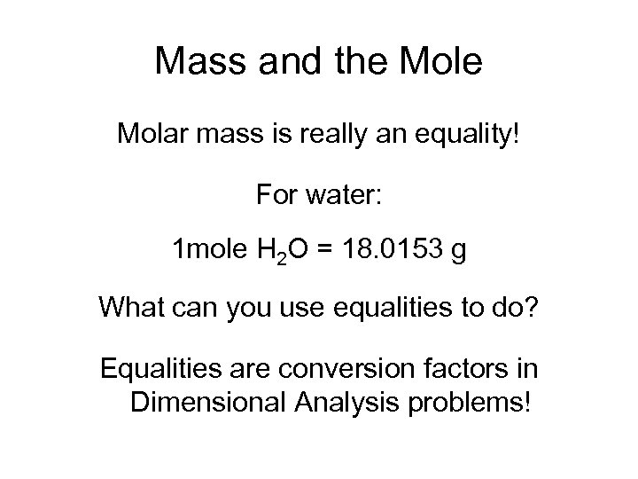 Mass and the Molar mass is really an equality! For water: 1 mole H