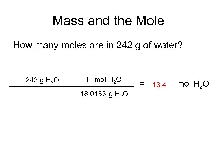 Mass and the Mole How many moles are in 242 g of water? 242