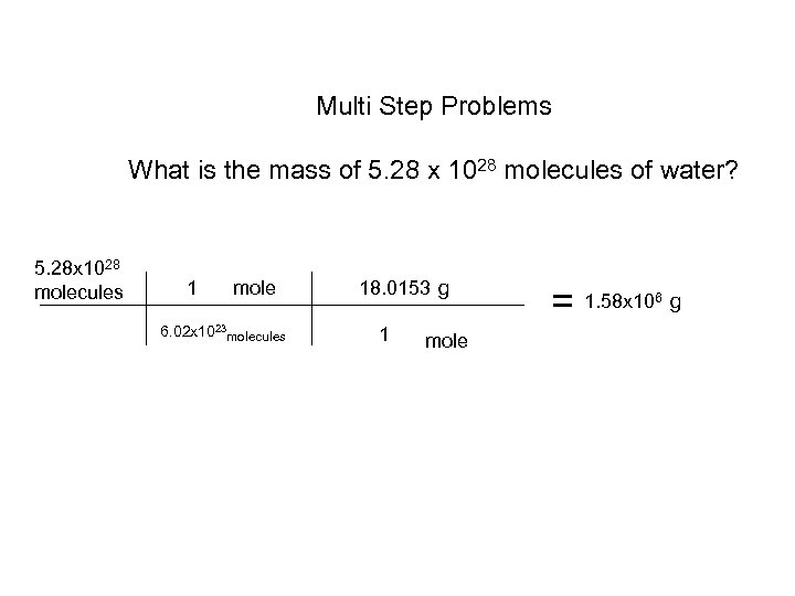 Multi Step Problems What is the mass of 5. 28 x 1028 molecules of