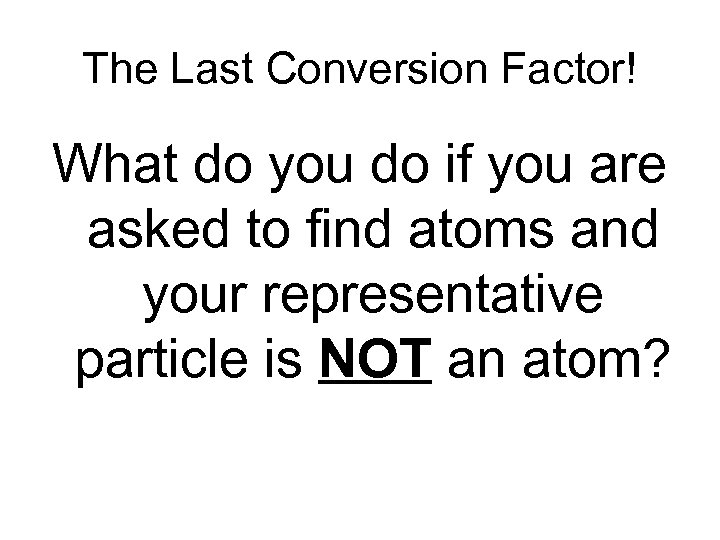 The Last Conversion Factor! What do you do if you are asked to find