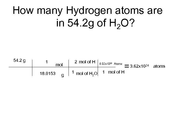 How many Hydrogen atoms are in 54. 2 g of H 2 O? 54.