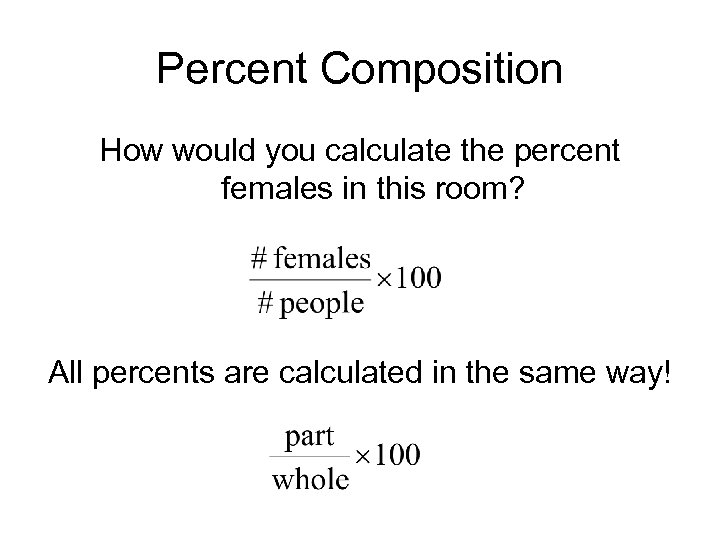 Percent Composition How would you calculate the percent females in this room? All percents
