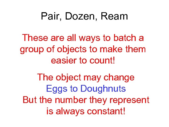 Pair, Dozen, Ream These are all ways to batch a group of objects to
