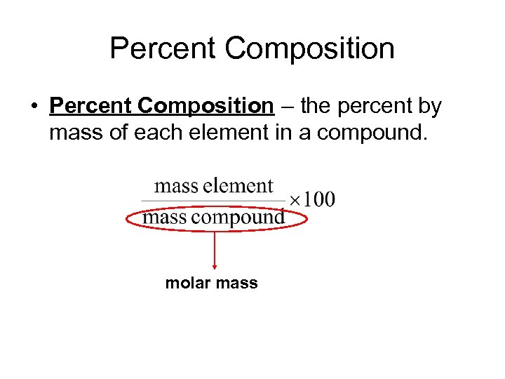 Percent Composition • Percent Composition – the percent by mass of each element in