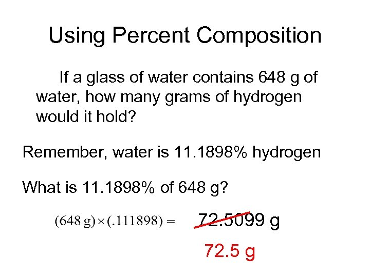 Using Percent Composition If a glass of water contains 648 g of water, how