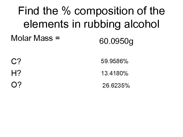 Find the % composition of the elements in rubbing alcohol Molar Mass = 60.