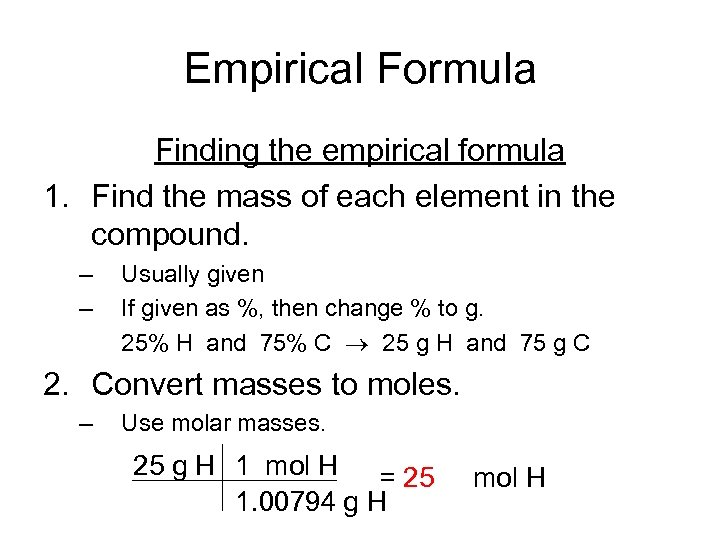 Empirical Formula Finding the empirical formula 1. Find the mass of each element in