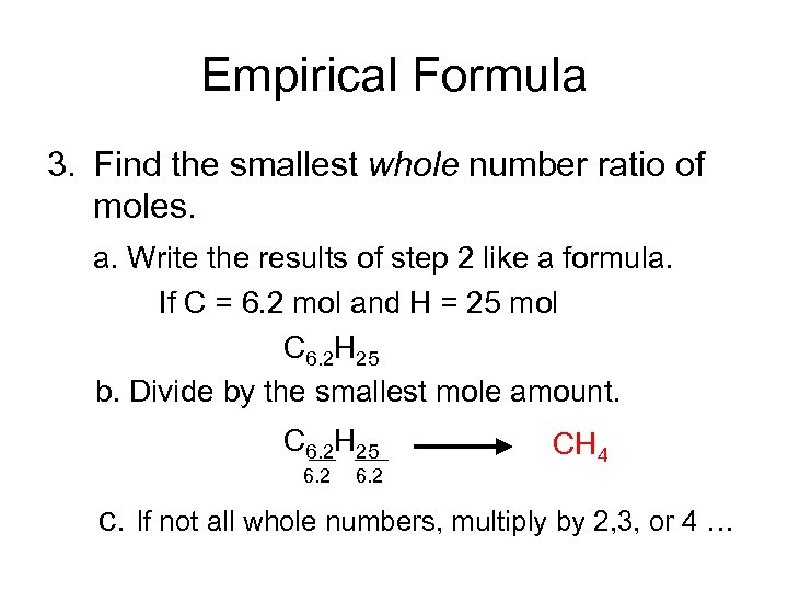 Empirical Formula 3. Find the smallest whole number ratio of moles. a. Write the