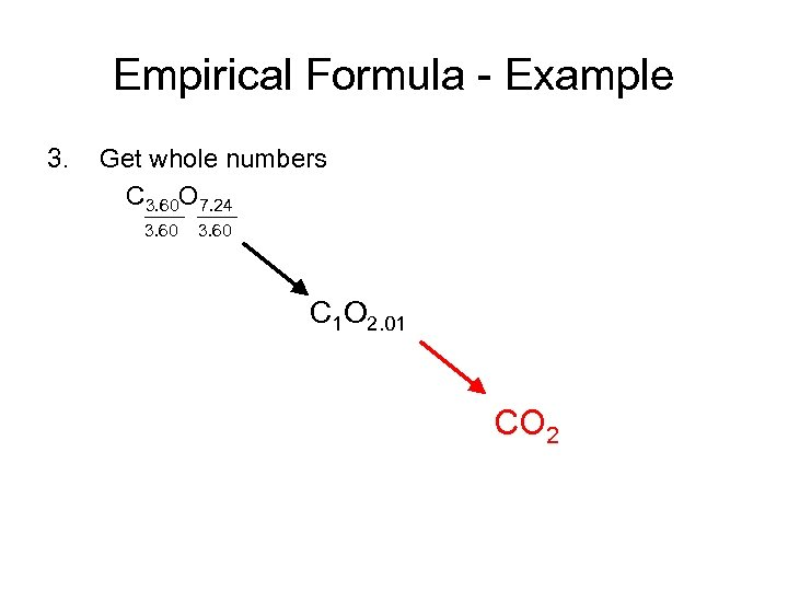 Empirical Formula - Example 3. Get whole numbers C 3. 60 O 7. 24