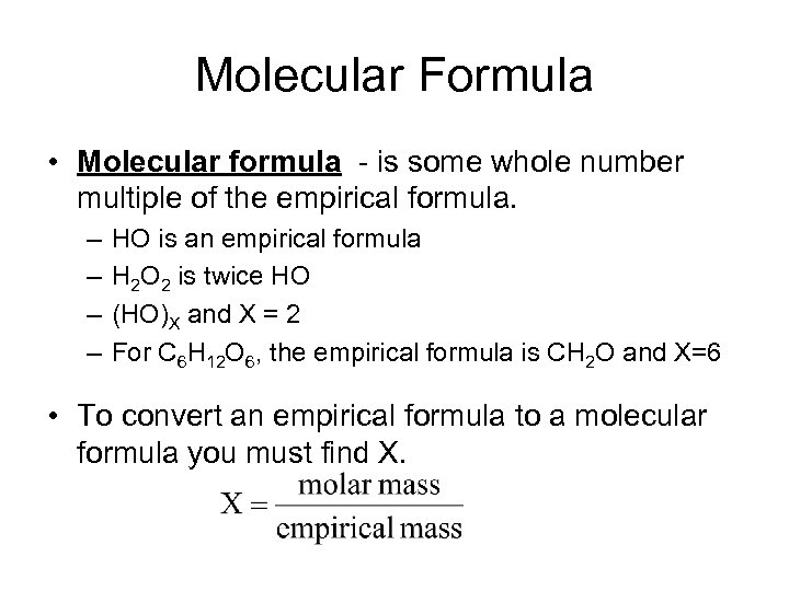 Molecular Formula • Molecular formula - is some whole number multiple of the empirical