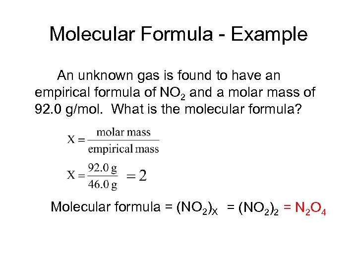Molecular Formula - Example An unknown gas is found to have an empirical formula