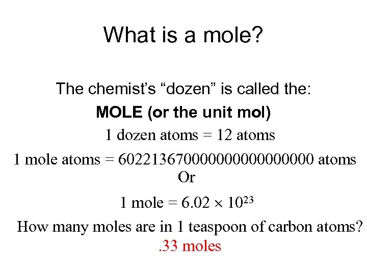 """What is a mole? The chemist's """"dozen"""" is called the: MOLE (or the unit"""