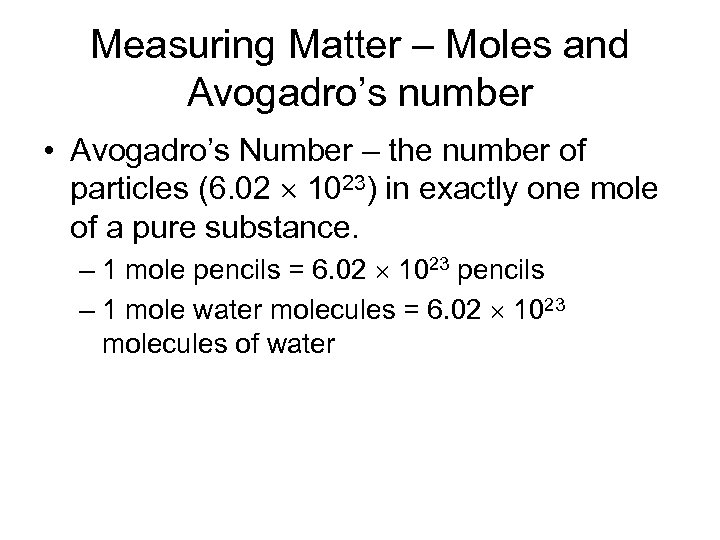 Measuring Matter – Moles and Avogadro's number • Avogadro's Number – the number of
