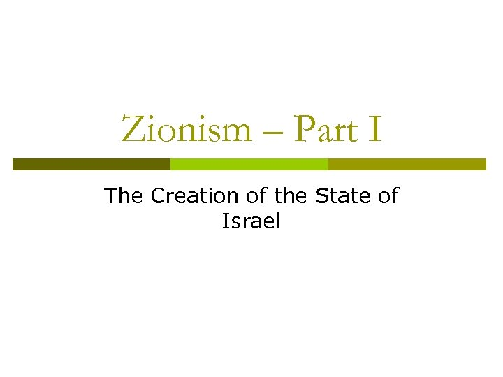Zionism – Part I The Creation of the State of Israel