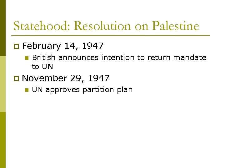 Statehood: Resolution on Palestine p February 14, 1947 n p British announces intention to