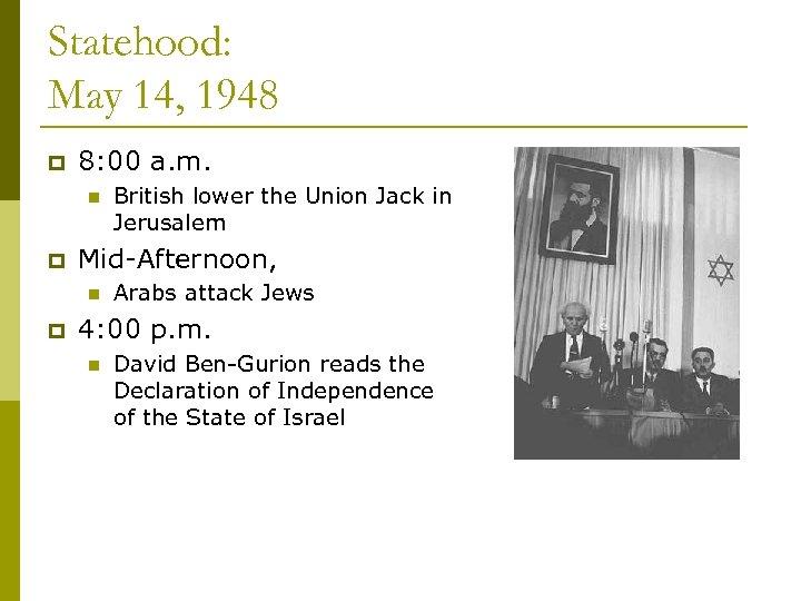 Statehood: May 14, 1948 p 8: 00 a. m. n p Mid-Afternoon, n p