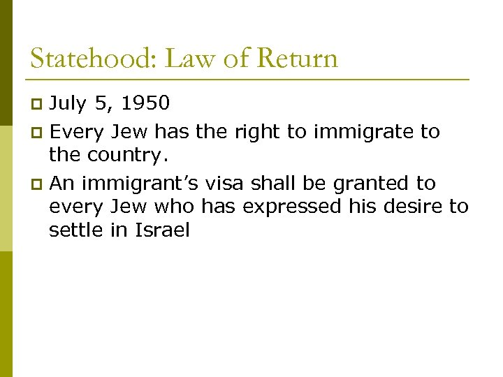 Statehood: Law of Return July 5, 1950 p Every Jew has the right to