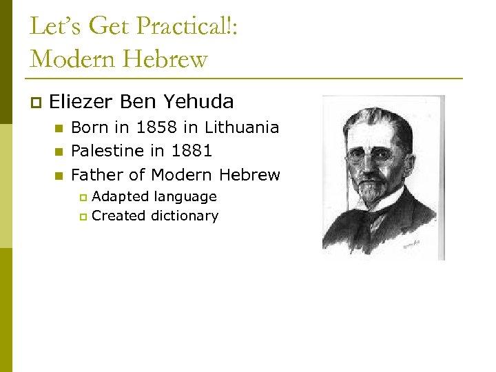 Let's Get Practical!: Modern Hebrew p Eliezer Ben Yehuda n n n Born in