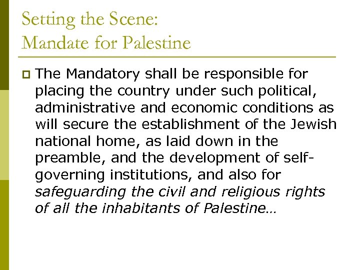 Setting the Scene: Mandate for Palestine p The Mandatory shall be responsible for placing