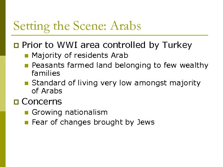 Setting the Scene: Arabs p Prior to WWI area controlled by Turkey n n