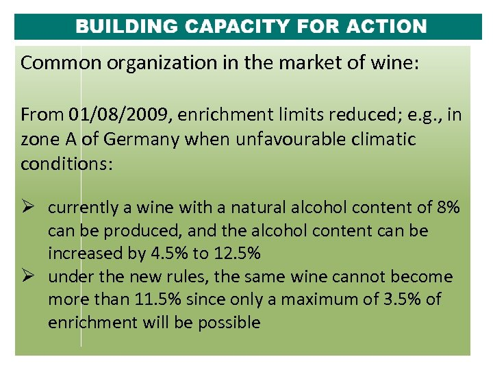 Common organization in the market of wine: From 01/08/2009, enrichment limits reduced; e. g.